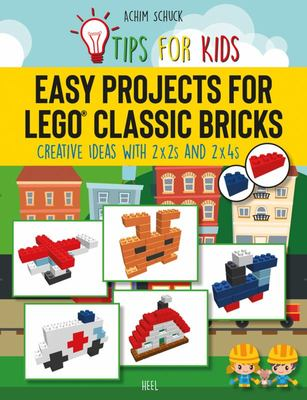 Easy Projects for Lego Classic Bricks: Creative Ideas with 2x2s and 2x4s