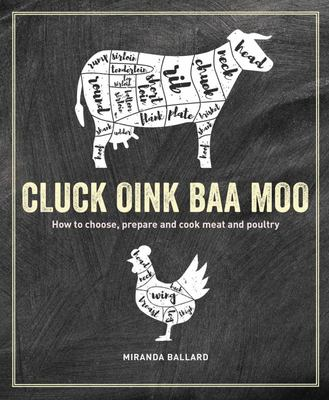 Cluck, Oink, Baa, Moo - How to Choose, Prepare and Cook Meat and Poultry