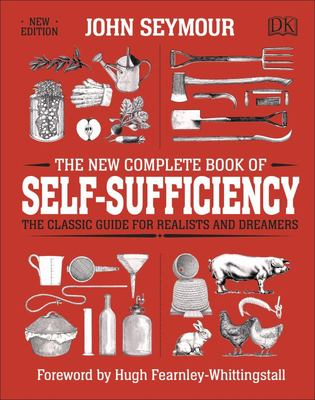 The New Complete Book of Self-Sufficiency - The Classic Guide for Realists and Dreamers
