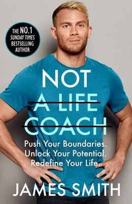 Not a Life Coach: Push Your Boundaries. Unlock Your Potential. Redefine Your Life