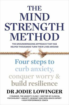 Mind Strength Method: Four Steps to Conquer Worry, Curb Anxiety and Build Resilience