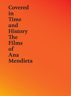 Covered in Time and History - The Films of Ana Mendieta