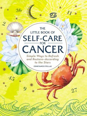 The Little Book of Self-Care for Cancer - Simple Ways to Refresh and Restore--According to the Stars