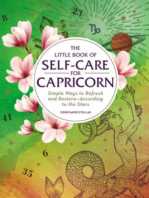 The Little Book of Self-Care for Capricorn - Simple Ways to Refresh and Restore--According to the Stars