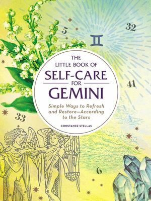 The Little Book of Self-Care for Gemini - Simple Ways to Refresh and Restore--According to the Stars