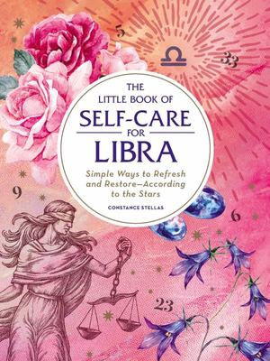 The Little Book of Self-Care for Libra - Simple Ways to Refresh and Restore--According to the Stars