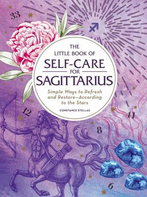 The Little Book of Self-Care for Sagittarius - Simple Ways to Refresh and Restore--According to the Stars