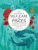 The Little Book of Self-Care for Pisces - Simple Ways to Refresh and Restore--According to the Stars
