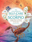 The Little Book of Self-Care for Scorpio - Simple Ways to Refresh and Restore--According to the Stars