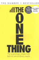 One Thing: The Surprisingly Simple Truth Behind Extraordinary Results