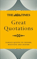 The Times Great Quotations - Famous Quotes to Inform, Motivate and Inspire