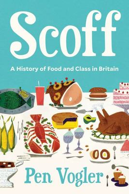 Scoff - A History of Food and Class in Britain