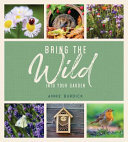 Bring the Wild into Your Garden - Simple Tips for Creating a Wildlife Haven