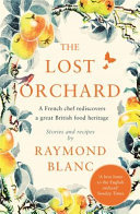 The Lost Orchard - A French Chef Rediscovers a Great British Food Heritage