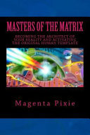 Masters of the Matrix - Becoming the Architect of Your Reality and Activating the Original Human Template