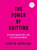 The Power of Knitting - Stitching Together Our Lives in a Fractured World