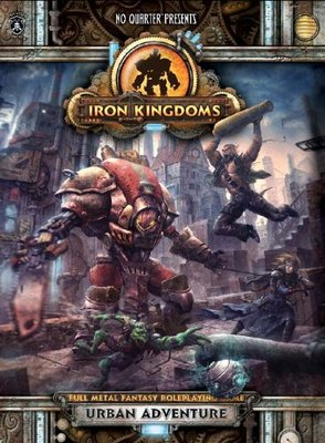 Iron Kingdoms: Urban Adventure (no Quarter Presents)