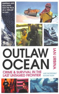 The Outlaw Ocean - Crime and Survival in the Last Untamed Frontier