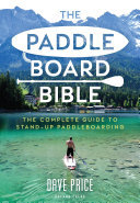 The Paddleboard Bible - The Complete Guide to Stand-Up Paddleboarding