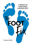 The Foot Fix - 4 Weeks to Healthier, Happier Feet