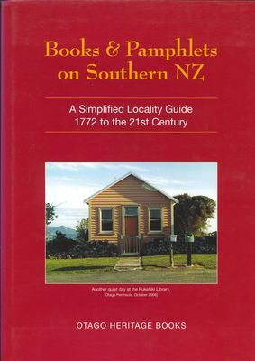 Books and Pamphlets on Southern NZ: A Simplified Locality Guide 1772 to the 21st Century