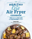 Healthy Keto Air Fryer Cookbook - 100 Delicious Low-Carb and Fat-Burning Recipes