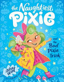 The Naughtiest Pixie and the Bad Pixie-Trick (#2 The Naughtiest Pixie)
