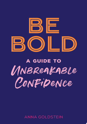 Be Bold - A Guide to Unbreakable Confidence