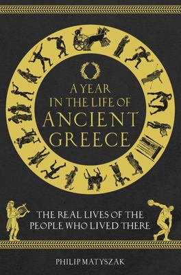 A Year in the Life of Ancient Greece - The Real Lives of the People Who Lived There