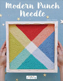 Modern Punch Needle: Modern and Fresh Punch Needle Projects