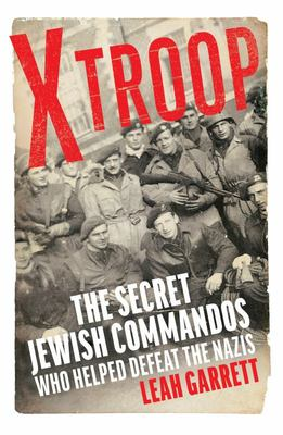 X Troop - The Secret Jewish Commandos Who Helped Defeat the Nazis