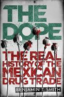 The Dope - The Secret History of the Mexican Drug Trade