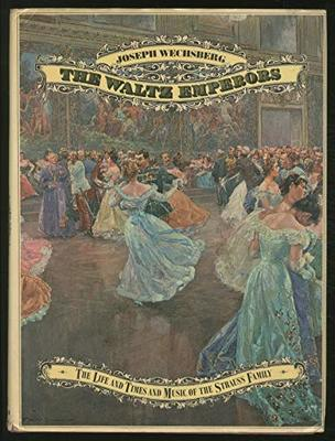 The Waltz Emperors: The Life and Times and Music of the Strauss Family