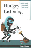 Hungry Listening - Resonant Theory for Indigenous Sound Studies