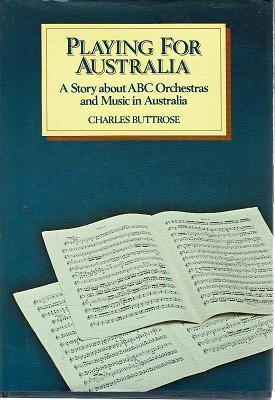 Playing for Australia: A Story about ABC Orchestras and Music in Australia