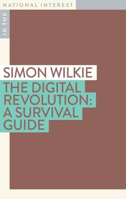 The Digital Revolution: A Survival Guide (In the National Interest)