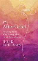 The After Grief: Finding Your Way along the Long Arc of Loss
