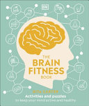 The Brain Fitness Book: What to Do to Keep Your Mind Sharp and Healthy