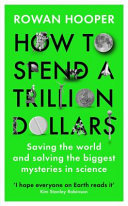 How to Spend a Trillion Dollars - Answering the Big Questions in Science and Saving the World