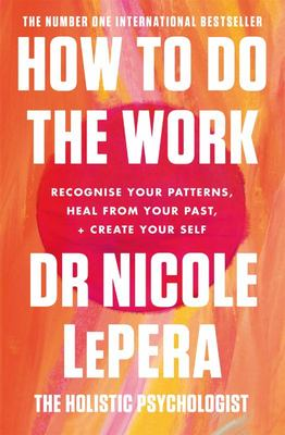 How to Do the Work: Recognise Your Patterns, Heal from Your Past, and Create Your Self