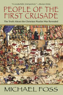 People of the First Crusade The Truth about the ChristianMuslim War Revealed