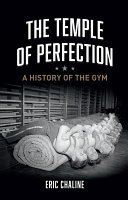 The Temple of Perfection : A History of the Gym