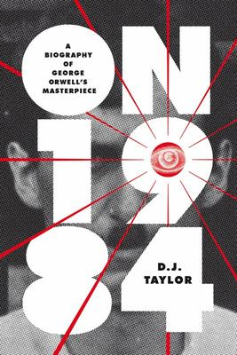 On Nineteen Eighty-Four: A Biography of George Orwell's Masterpiece