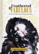 Feathered & Fabulous - Wit and Wisdom from Glamorous Birds