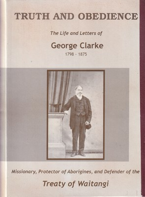 Truth & Obedience : Life & Letters of George Clarke