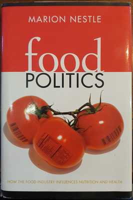 Food Politics - How the Food Industry Influences Nutrition and Health