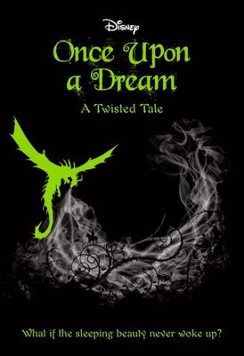 Once upon a Dream (#2 Disney: a Twisted Tale)