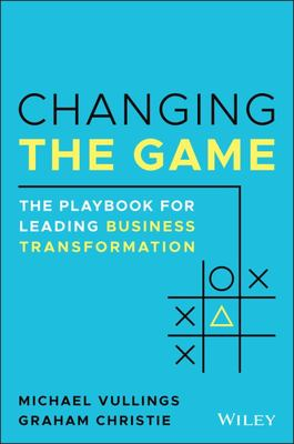 Changing the Game: The Playbook for Leading Business Transformation