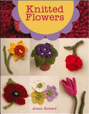 Knitted Flowers - 22 Projects to Make