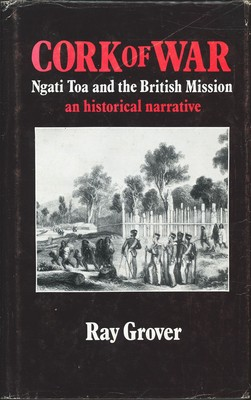 Cork of War - Ngati Toa and the British Mission: An Historical Narrative